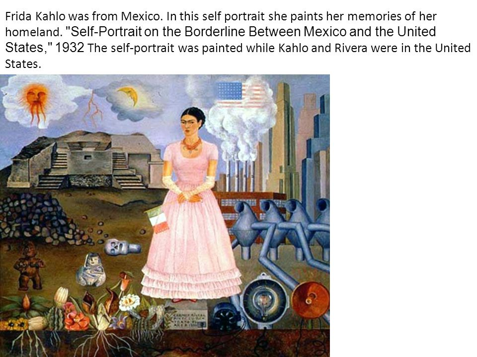 Frida Kahlo was from Mexico