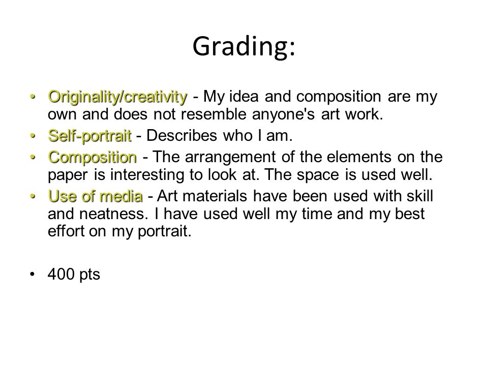 Grading: Originality/creativity - My idea and composition are my own and does not resemble anyone s art work.
