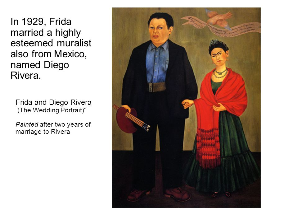 In 1929, Frida married a highly esteemed muralist also from Mexico, named Diego Rivera.