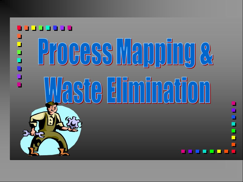 Process Mapping & Waste Elimination