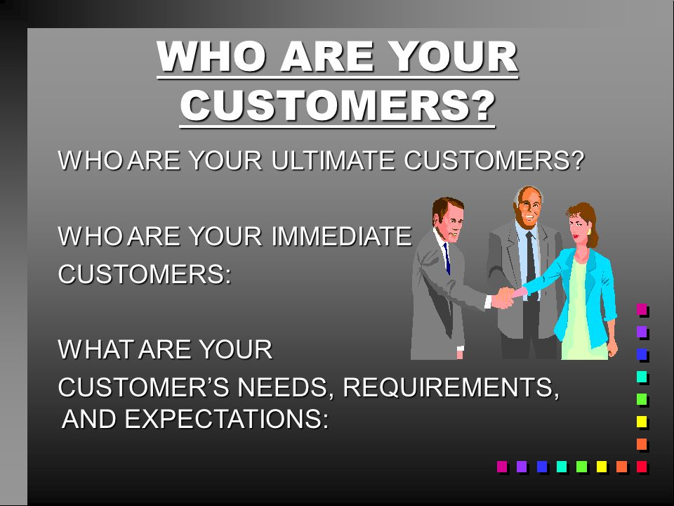 WHO ARE YOUR CUSTOMERS WHO ARE YOUR ULTIMATE CUSTOMERS
