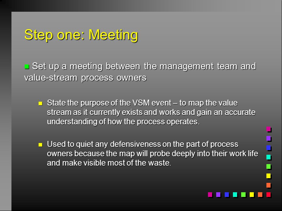 Step one: Meeting Set up a meeting between the management team and value-stream process owners.