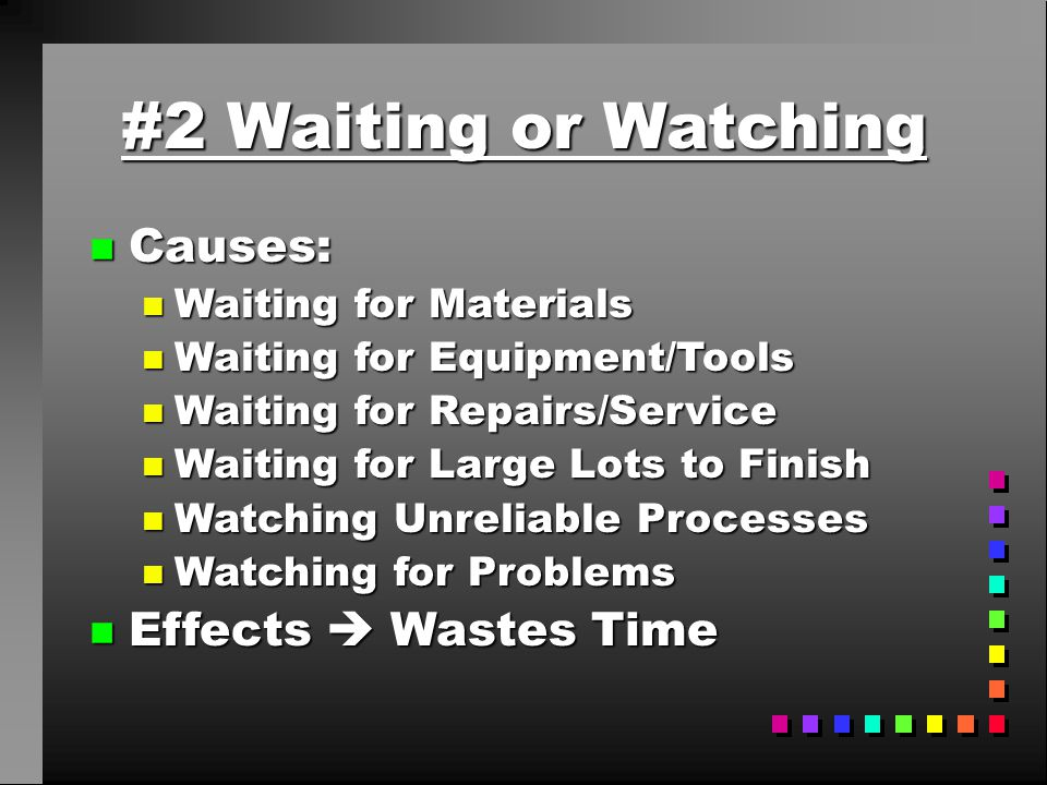 #2 Waiting or Watching Causes: Effects  Wastes Time