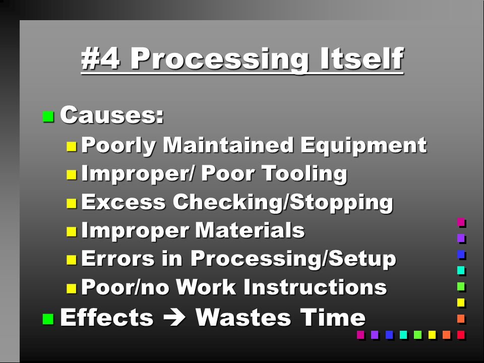 #4 Processing Itself Causes: Effects  Wastes Time