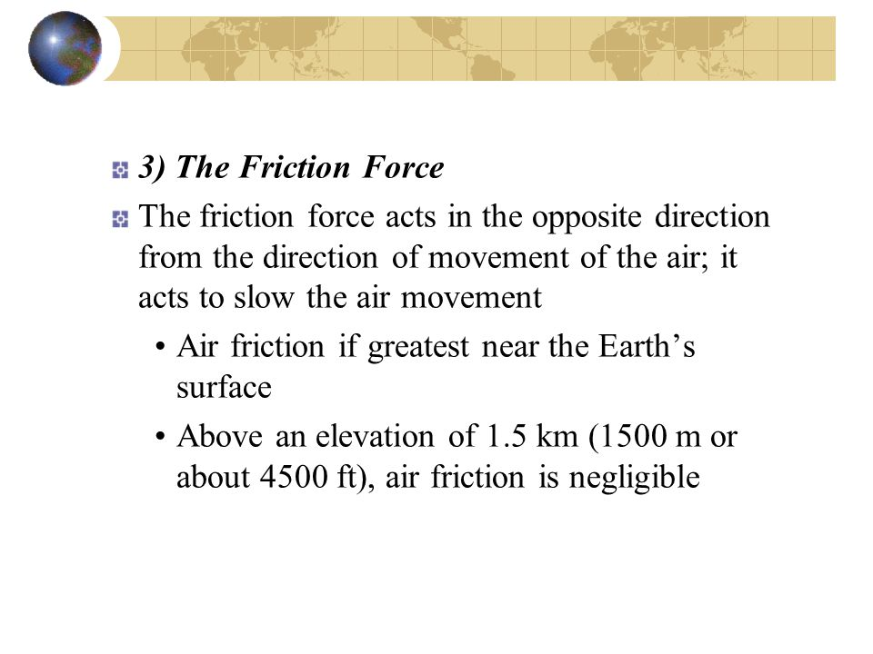 3) The Friction Force The friction force acts in the opposite direction from the direction of movement of the air; it acts to slow the air movement.