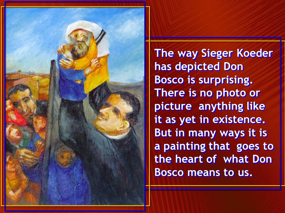 The way Sieger Koeder has depicted Don Bosco is surprising