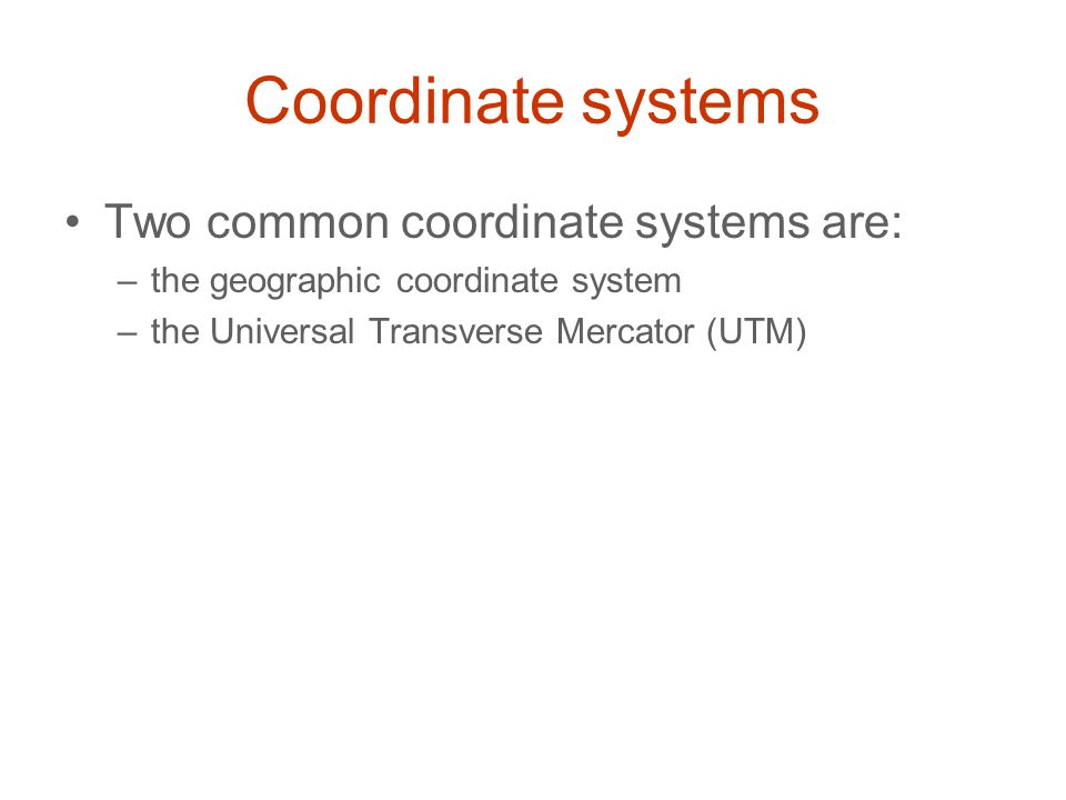 Coordinate systems Two common coordinate systems are: