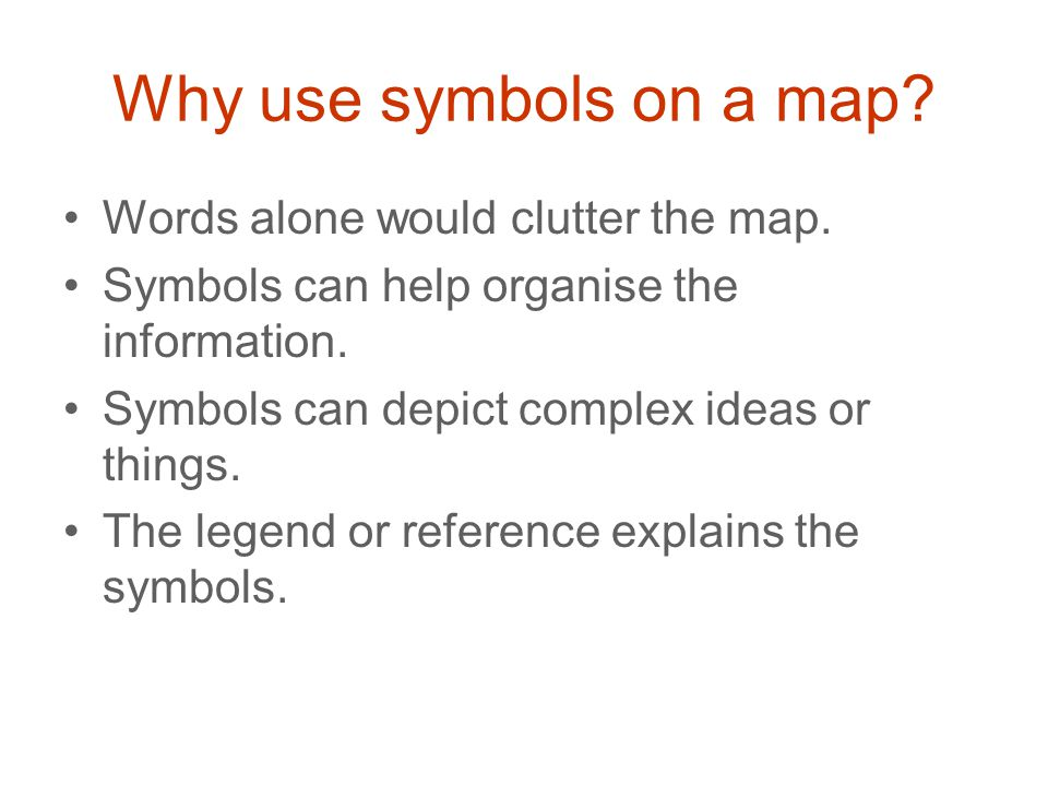 Why use symbols on a map Words alone would clutter the map.
