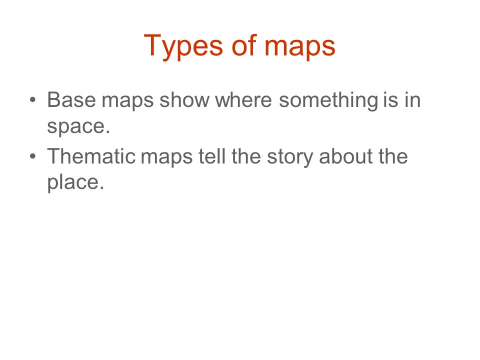 Types of maps Base maps show where something is in space.