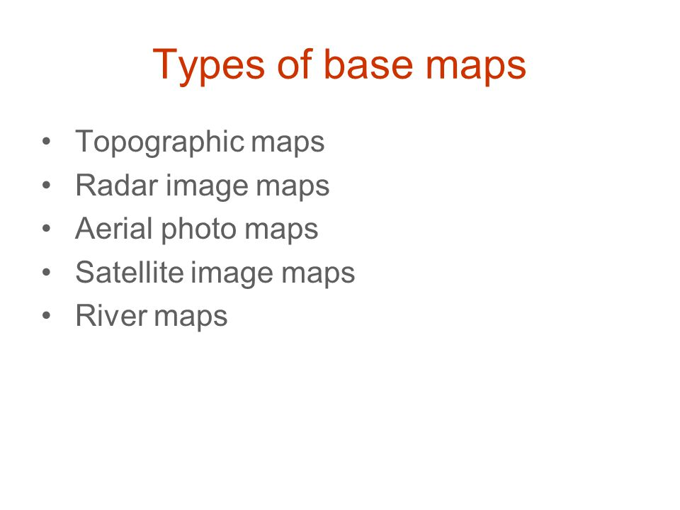 Types of base maps Topographic maps Radar image maps Aerial photo maps