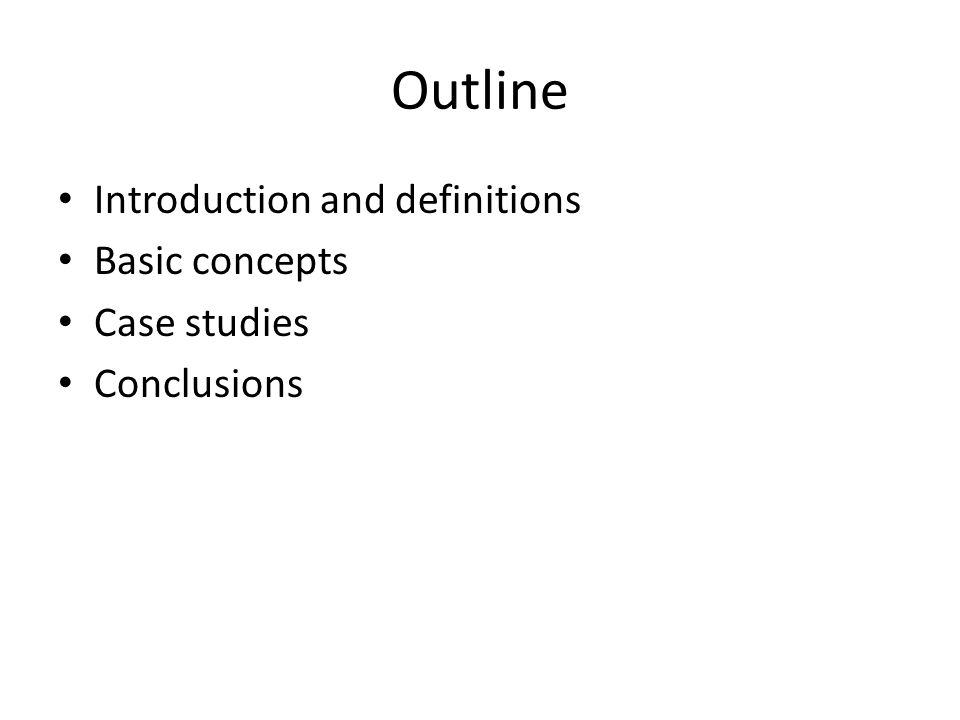 Outline Introduction and definitions Basic concepts Case studies