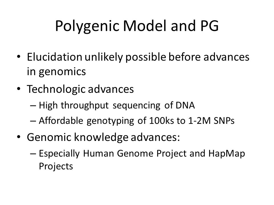 Polygenic Model and PG Elucidation unlikely possible before advances in genomics. Technologic advances.