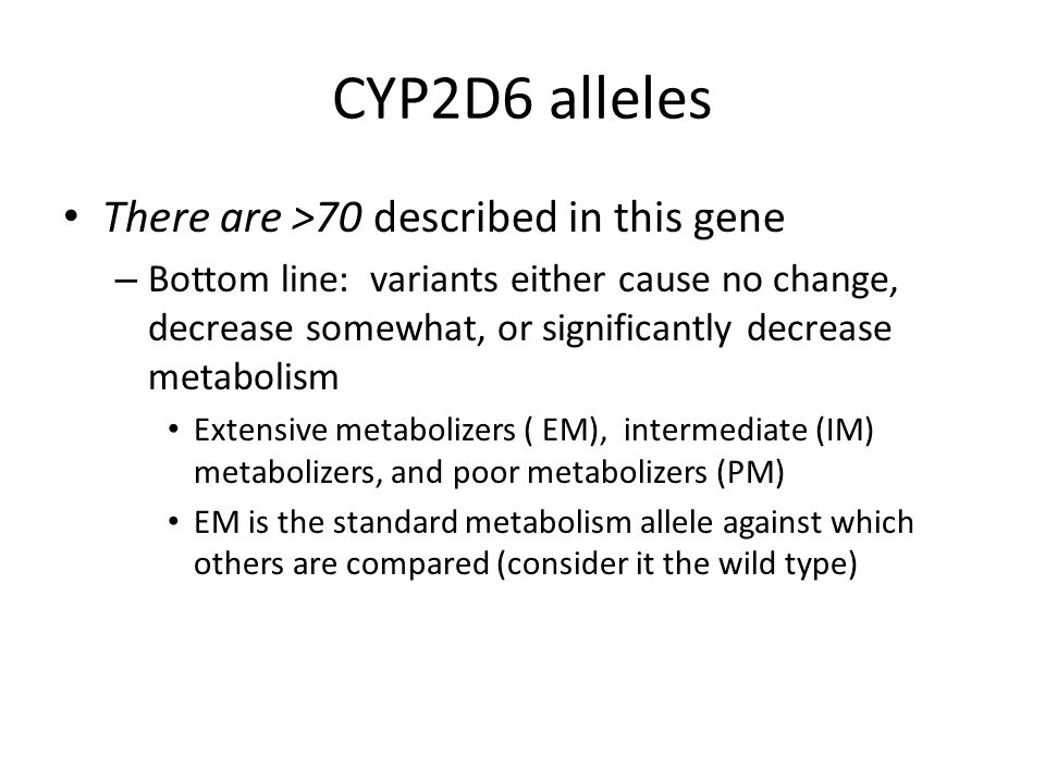 CYP2D6 alleles There are >70 described in this gene
