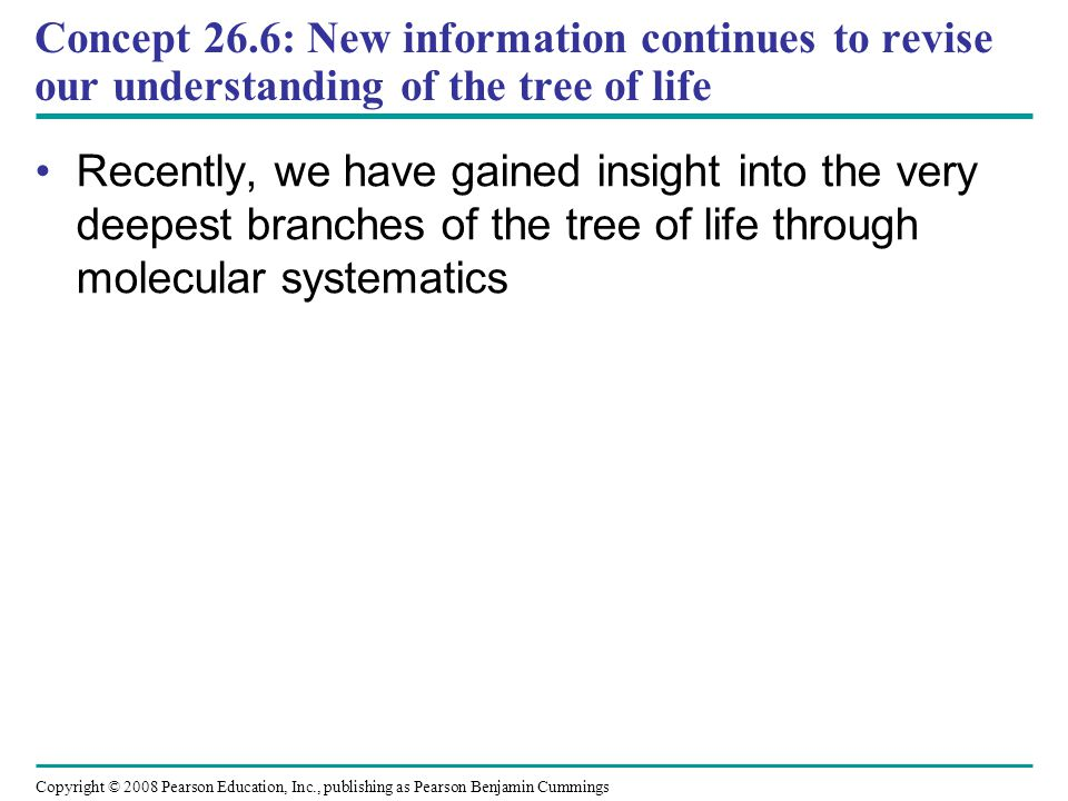 Concept 26.6: New information continues to revise our understanding of the tree of life