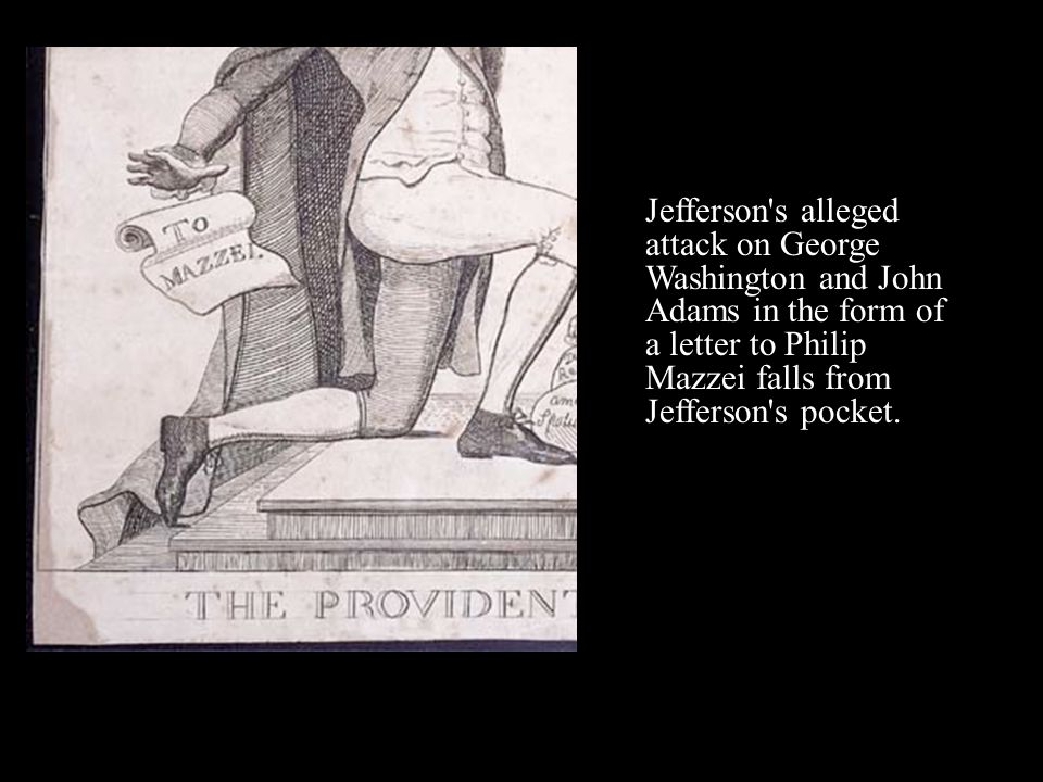Jefferson s alleged attack on George Washington and John Adams in the form of a letter to Philip Mazzei falls from Jefferson s pocket.