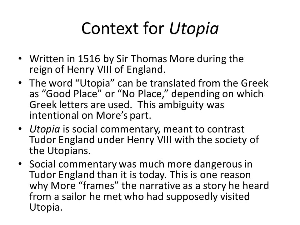 Context for Utopia Written in 1516 by Sir Thomas More during the reign of Henry VIII of England.