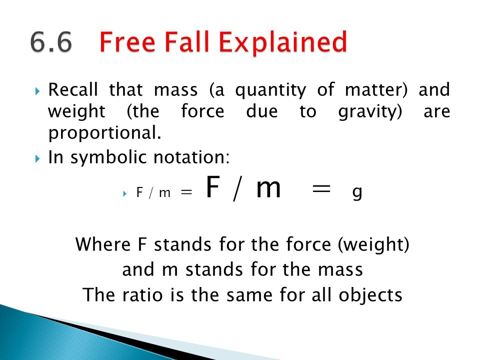 6.6 Free Fall Explained Where F stands for the force (weight)