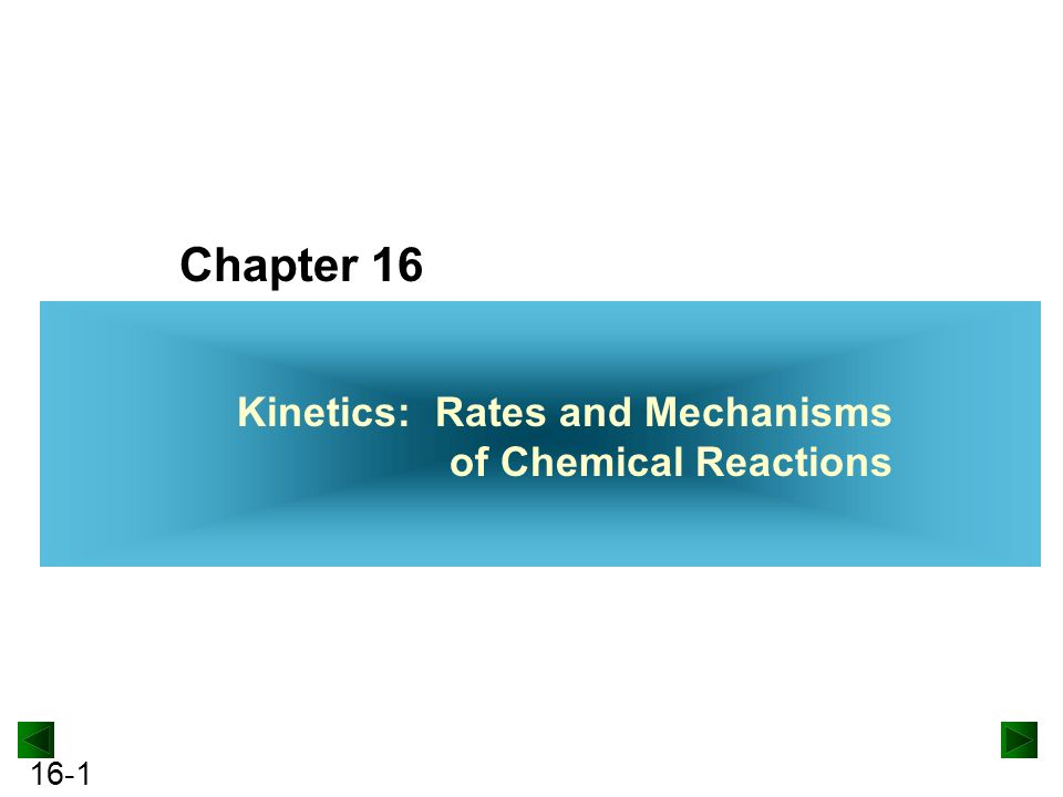 Chapter 16 Kinetics: Rates and Mechanisms of Chemical Reactions