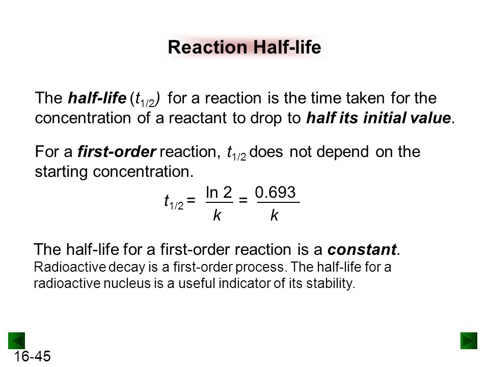 Reaction Half-life The half-life (t1/2) for a reaction is the time taken for the concentration of a reactant to drop to half its initial value.