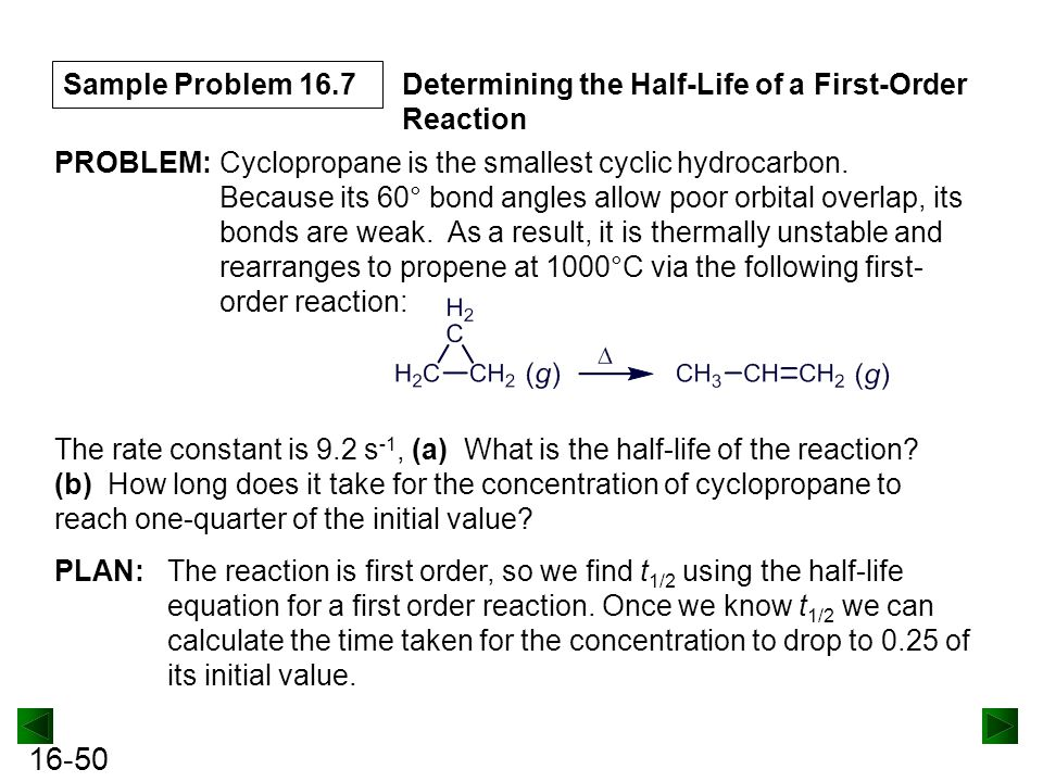 Sample Problem 16.7 Determining the Half-Life of a First-Order Reaction. PROBLEM: