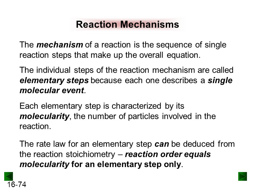 Reaction Mechanisms The mechanism of a reaction is the sequence of single reaction steps that make up the overall equation.