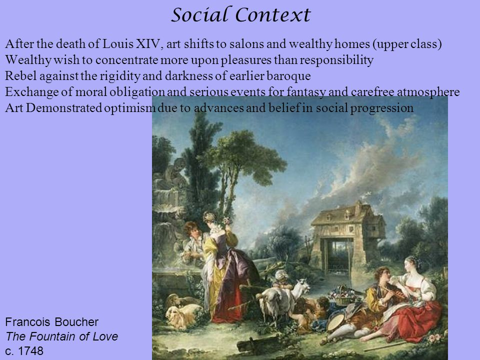 Social Context After the death of Louis XIV, art shifts to salons and wealthy homes (upper class)