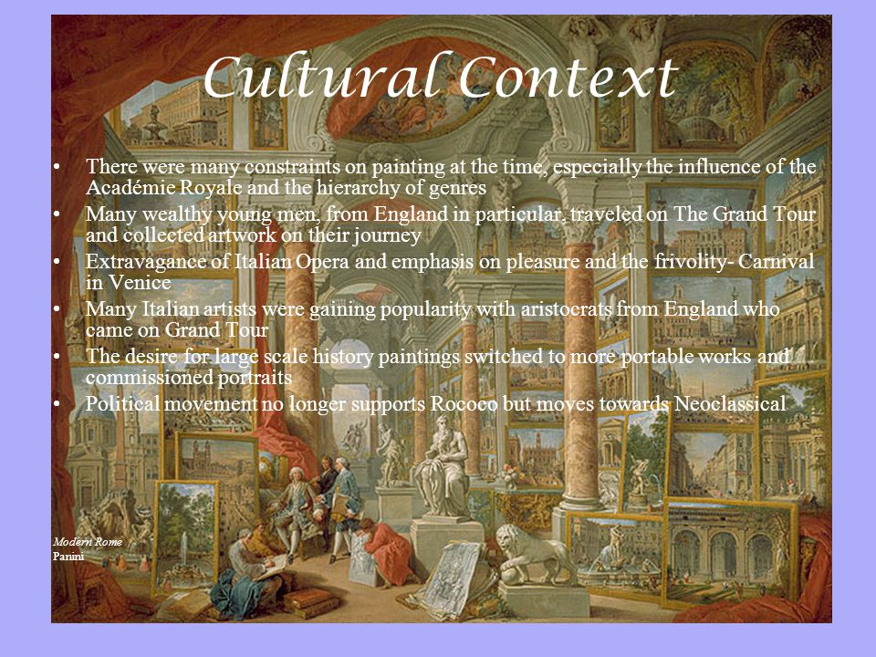 Cultural Context There were many constraints on painting at the time, especially the influence of the Académie Royale and the hierarchy of genres.
