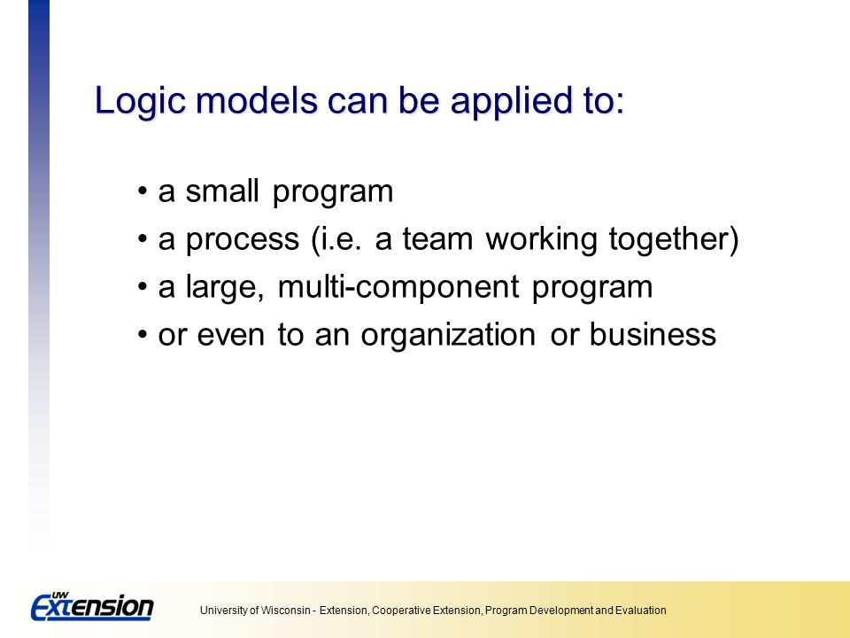 Logic models can be applied to: