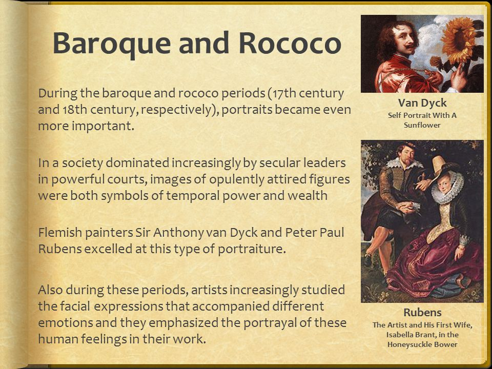 Baroque and Rococo During the baroque and rococo periods (17th century and 18th century, respectively), portraits became even more important.