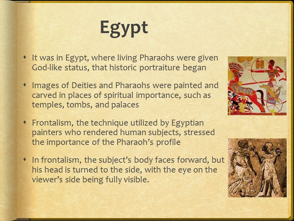 Egypt It was in Egypt, where living Pharaohs were given God-like status, that historic portraiture began.