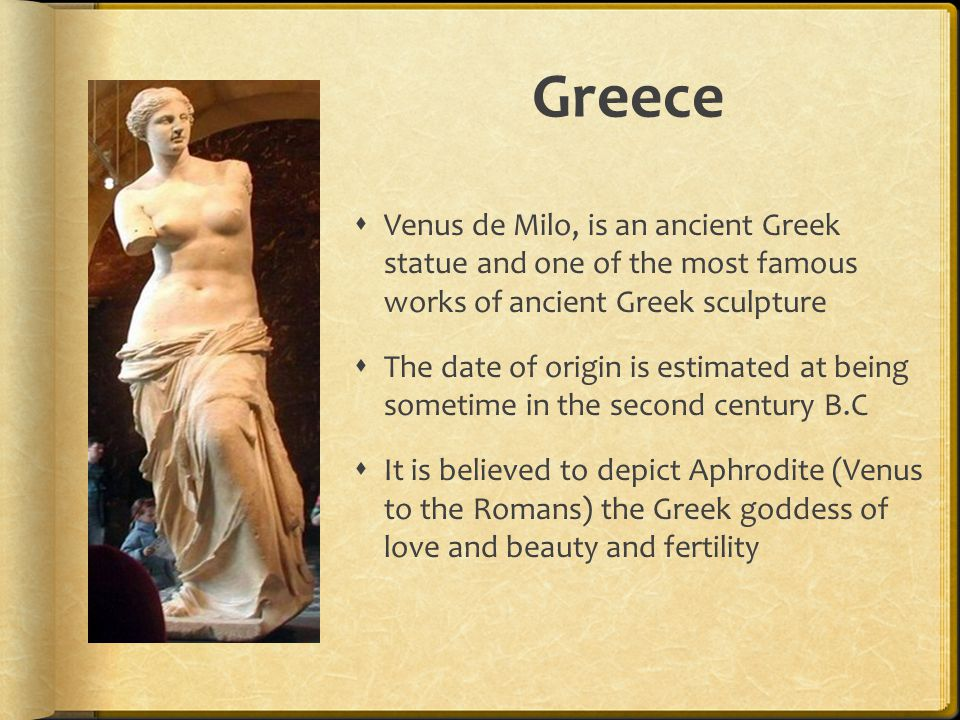 Greece Venus de Milo, is an ancient Greek statue and one of the most famous works of ancient Greek sculpture.