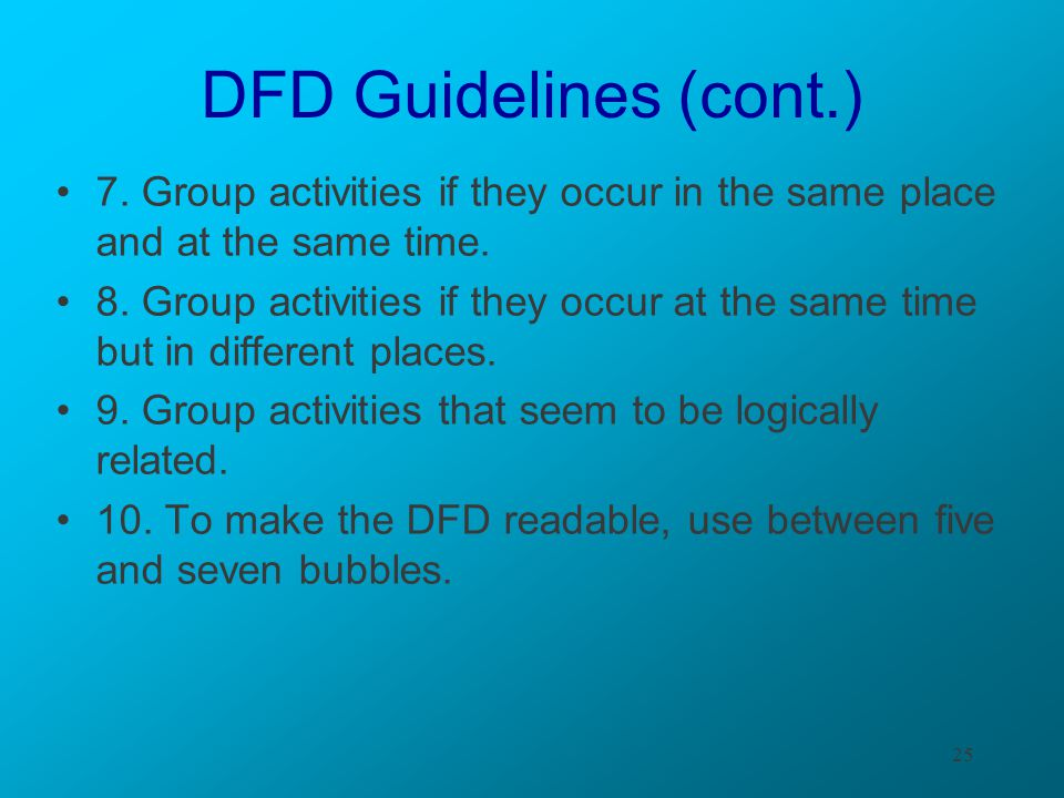 DFD Guidelines (cont.) 7. Group activities if they occur in the same place and at the same time.