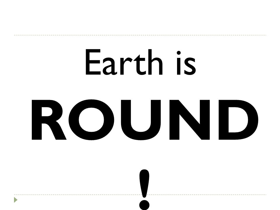 Earth is ROUND !