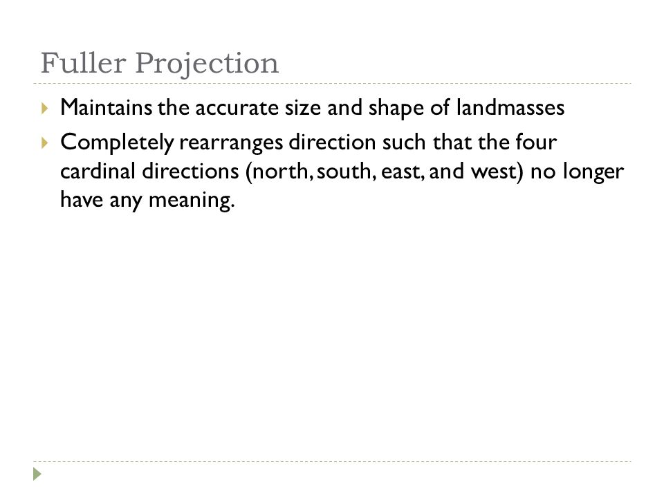 Fuller Projection Maintains the accurate size and shape of landmasses