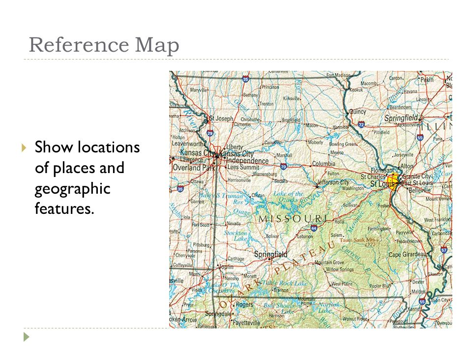 Reference Map Show locations of places and geographic features.