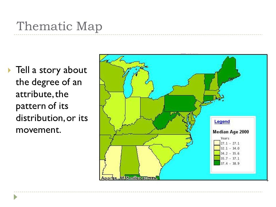 Thematic Map Tell a story about the degree of an attribute, the pattern of its distribution, or its movement.