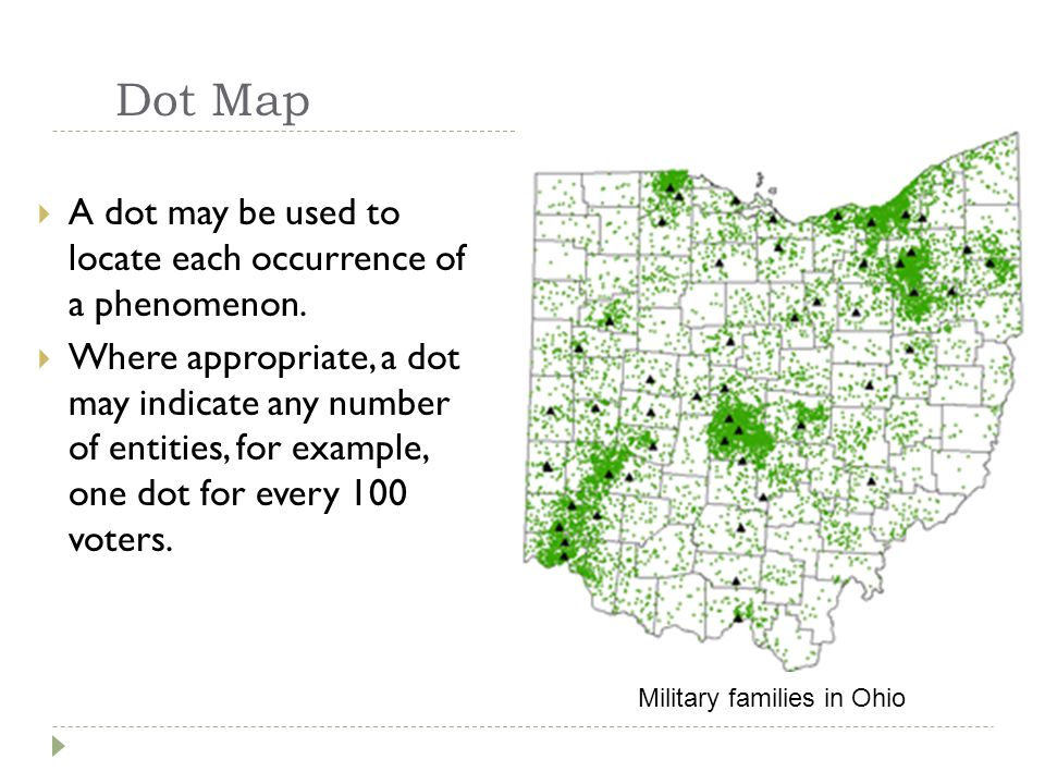 Dot Map A dot may be used to locate each occurrence of a phenomenon.