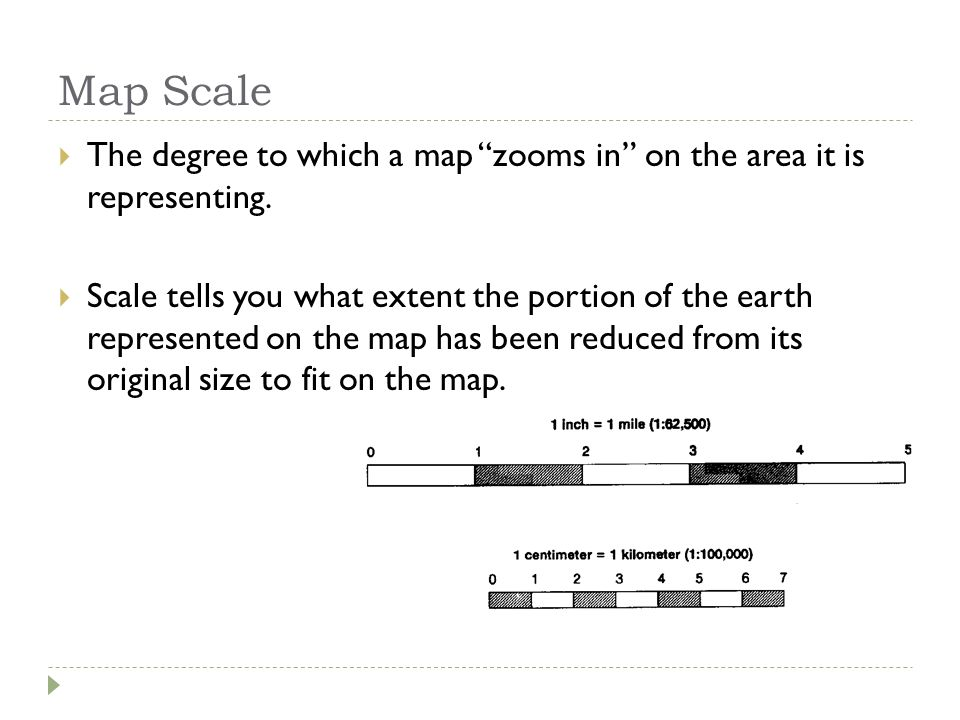 Map Scale The degree to which a map zooms in on the area it is representing.