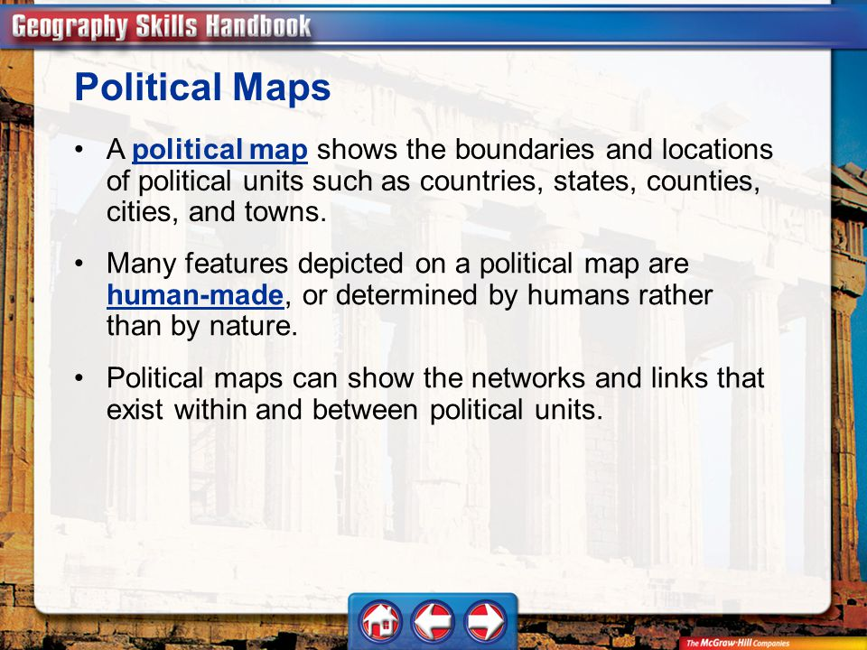Political Maps A political map shows the boundaries and locations of political units such as countries, states, counties, cities, and towns.