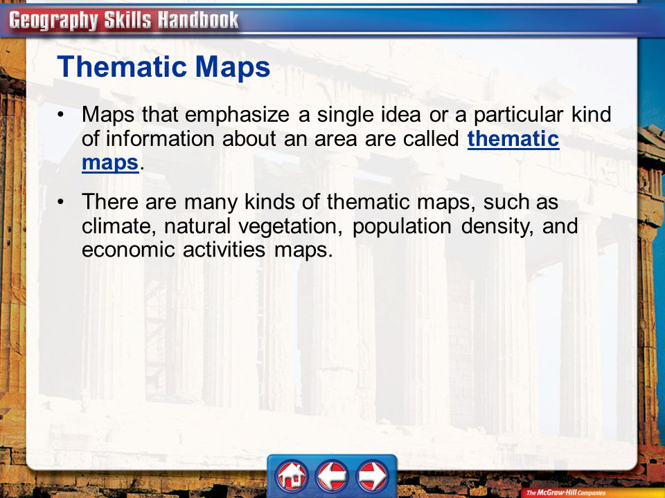 Thematic Maps Maps that emphasize a single idea or a particular kind of information about an area are called thematic maps.