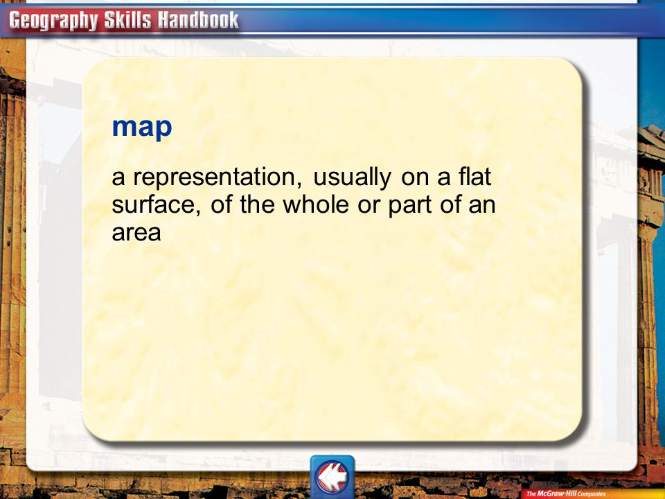 map a representation, usually on a flat surface, of the whole or part of an area Vocab2