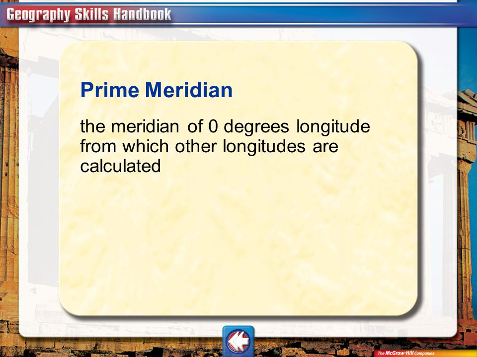 Prime Meridian the meridian of 0 degrees longitude from which other longitudes are calculated.
