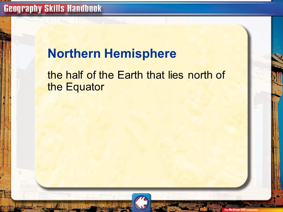 Northern Hemisphere the half of the Earth that lies north of the Equator Vocab17