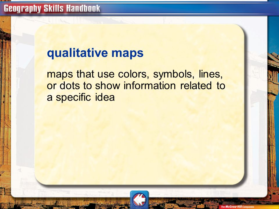 qualitative maps maps that use colors, symbols, lines, or dots to show information related to a specific idea.