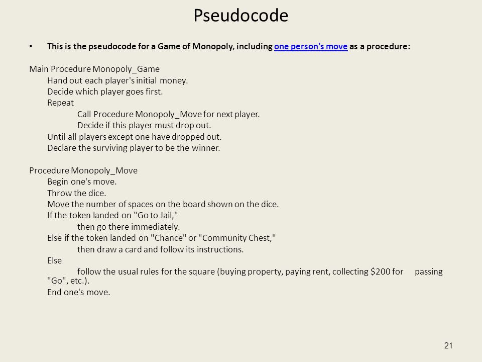 Pseudocode This is the pseudocode for a Game of Monopoly, including one person s move as a procedure: