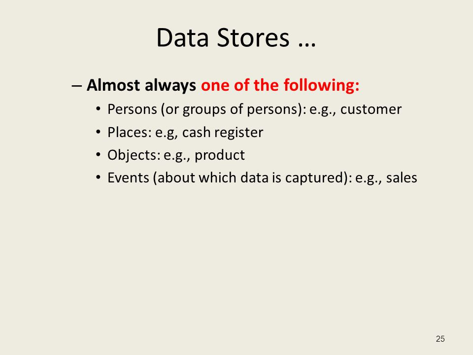 Data Stores … Almost always one of the following: