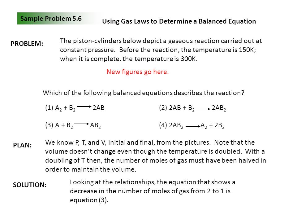 Sample Problem 5.6 Using Gas Laws to Determine a Balanced Equation. PROBLEM: