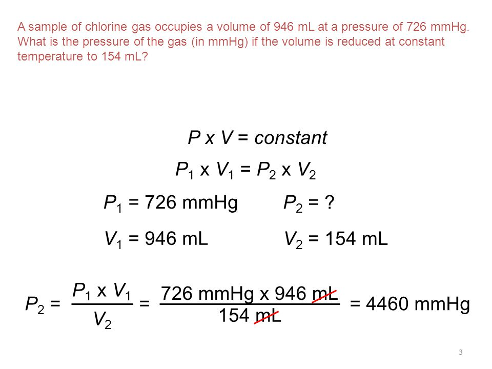 P x V = constant P1 x V1 = P2 x V2 P1 = 726 mmHg P2 = V1 = 946 mL