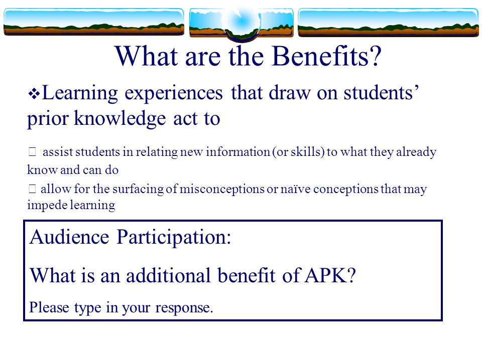 What are the Benefits Learning experiences that draw on students' prior knowledge act to.