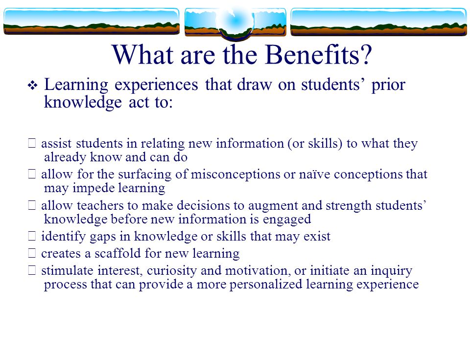 What are the Benefits Learning experiences that draw on students' prior knowledge act to: